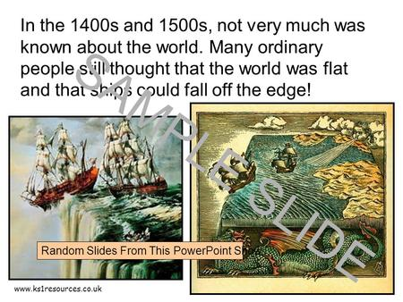 www.ks1resources.co.uk In the 1400s and 1500s, not very much was known about the world. Many ordinary people still thought that the world was flat and.