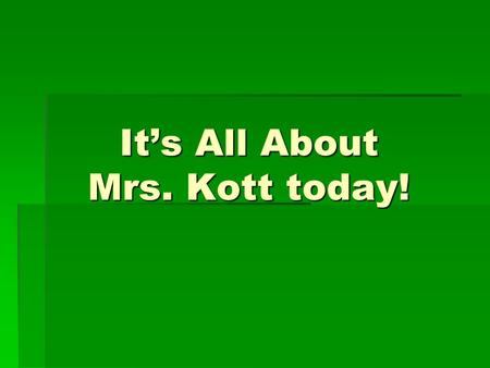 "It's All About Mrs. Kott today!. ""MRS"". KOTT – NOT ""MISS"" MARINE SCIENCE HONORS MARINE SCIENCE REGULAR."