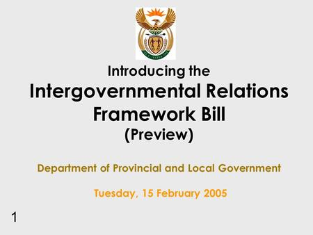 Introducing the Intergovernmental Relations Framework Bill (Preview) Introducing the Intergovernmental Relations Framework Bill (Preview) Department of.