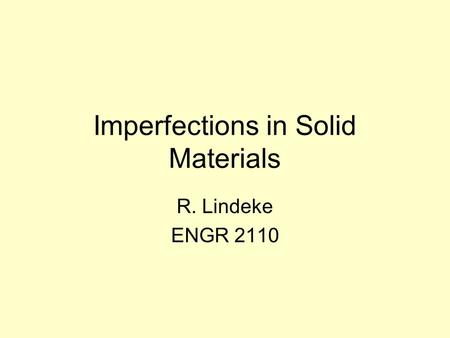 Imperfections in Solid Materials R. Lindeke ENGR 2110.