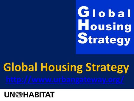 Global Housing Strategy  G l o b a l H o u s i n g S trategy.