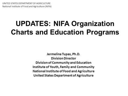 UPDATES: NIFA Organization Charts and Education Programs Jermelina Tupas, Ph.D. Division Director Division of Community and Education Institute of Youth,