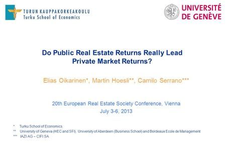 Do Public Real Estate Returns Really Lead Private Market Returns? Elias Oikarinen*, Martin Hoesli**, Camilo Serrano*** 20th European Real Estate Society.