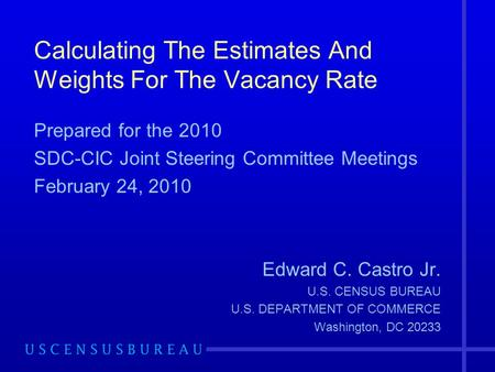 Calculating The Estimates And Weights For The Vacancy Rate Prepared for the 2010 SDC-CIC Joint Steering Committee Meetings February 24, 2010 Edward C.