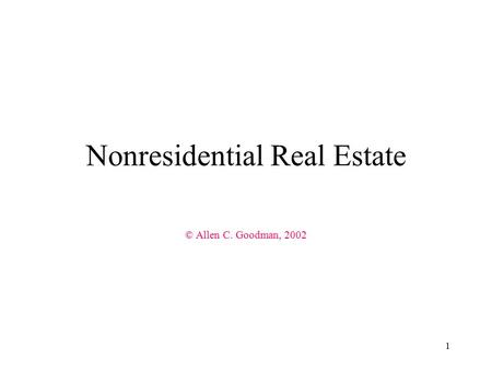 1 Nonresidential Real Estate © Allen C. Goodman, 2002.