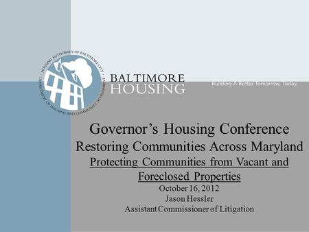 Governor's Housing Conference Restoring Communities Across Maryland Protecting Communities from Vacant and Foreclosed Properties October 16, 2012 Jason.
