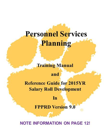 Personnel Services Planning Training Manual and Reference Guide for 2015YR Salary Roll Development In FPPRD Version 9.0 NOTE INFORMATION ON PAGE 12!