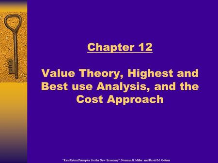 """Real Estate Principles for the New Economy"": Norman G. Miller and David M. Geltner Chapter 12 Value Theory, Highest and Best use Analysis, and the Cost."