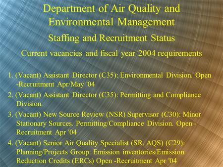 Department of Air Quality and Environmental Management Staffing and Recruitment Status Current vacancies and fiscal year 2004 requirements 1. (Vacant)