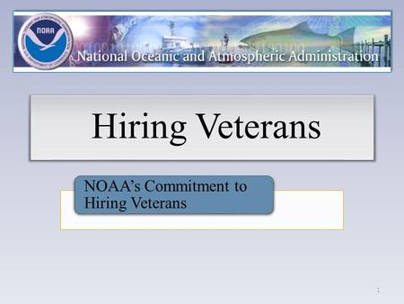 Hiring Veterans NOAA's Commitment to Hiring Veterans 1.