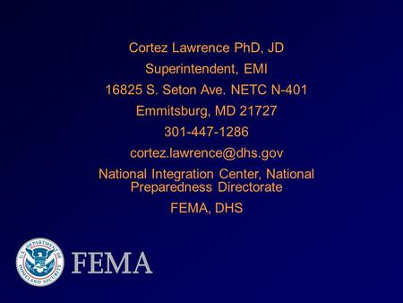 Cortez Lawrence PhD, JD Superintendent, EMI 16825 S. Seton Ave. NETC N-401 Emmitsburg, MD 21727 301-447-1286 National Integration.