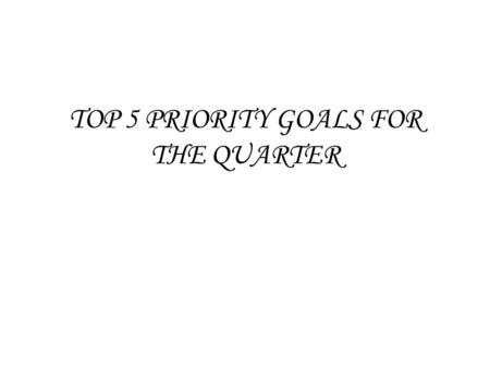 TOP 5 PRIORITY GOALS FOR THE QUARTER. Hire 11 more Direct Marketing Officer to complete the north and south group (10 DMO per group) by the end of July.
