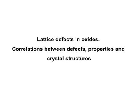 Lattice defects in oxides.