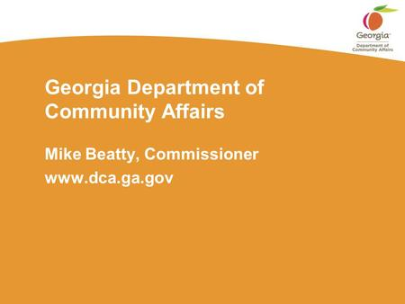 Georgia Department of Community Affairs Mike Beatty, Commissioner www.dca.ga.gov.