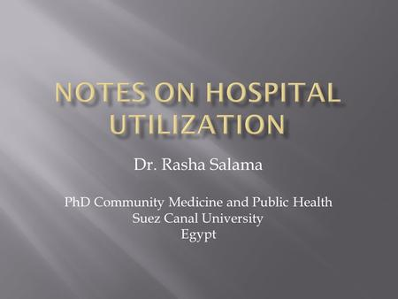 Dr. Rasha Salama PhD Community Medicine and Public Health Suez Canal University Egypt.