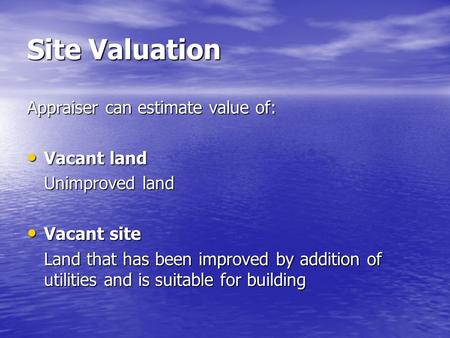Site Valuation Appraiser can estimate value of: Vacant land Vacant land Unimproved land Vacant site Vacant site Land that has been improved by addition.