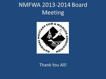 NMFWA 2013-2014 Board Meeting Thank You All!. 2013-14 Board of Directors President David McNaughton President-Elect Todd Wills Vice President Coralie.