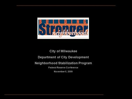 City of Milwaukee Department of City Development Neighborhood Stabilization Program Federal Reserve Conference November 5, 2009.