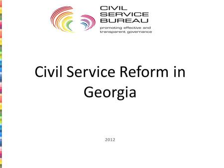 Civil Service Reform in Georgia 2012. In this presentation: Primary objectives of the Reform Reform Methodology Improving legislation Draft Civil Service.