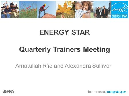 ENERGY STAR Quarterly Trainers Meeting Amatullah R'id and Alexandra Sullivan.