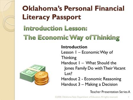 Oklahoma's Personal Financial Literacy Passport ©2008. Oklahoma State Department of Education. All rights reserved.1 Teacher Presentation Series A Introduction.