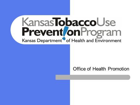 Office of Health Promotion Tobacco Use Prevention Program The Kansas Tobacco Use Prevention Program provides resources, technical assistance and education.