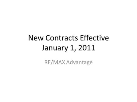 New Contracts Effective January 1, 2011 RE/MAX Advantage.