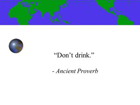 """Don't drink."" - Ancient Proverb. Class Agenda Announcements Stephanie Pasquale Assignment for Next Class."
