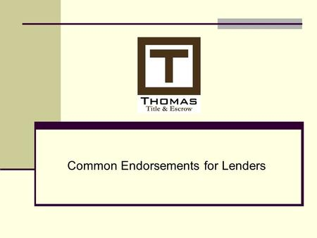 Common Endorsements for Lenders. Definition of Endorsement Provision added to an insurance contract altering its scope or application Issues that are.