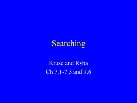 Searching Kruse and Ryba Ch 7.1-7.3 and 9.6. Problem: Search We are given a list of records. Each record has an associated key. Give efficient algorithm.
