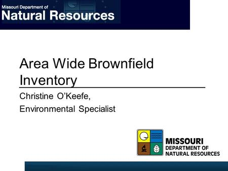 Area Wide Brownfield Inventory Christine O'Keefe, Environmental Specialist.