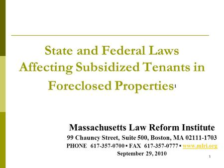 1 State and Federal Laws Affecting Subsidized Tenants in Foreclosed Properties 1 Massachusetts Law Reform Institute 99 Chauncy Street, Suite 500, Boston,