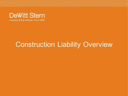 Construction Liability Overview.  What: Insurance Requirements  Who: Owners, General Contractors, Subcontractors  When: Prior to Commencement of Work.