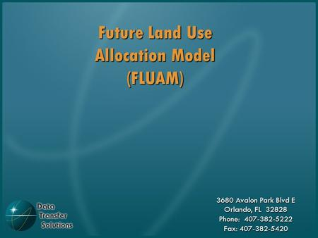 3680 Avalon Park Blvd E Orlando, FL 32828 Phone: 407-382-5222 Fax: 407-382-5420 Future Land Use Allocation Model (FLUAM)
