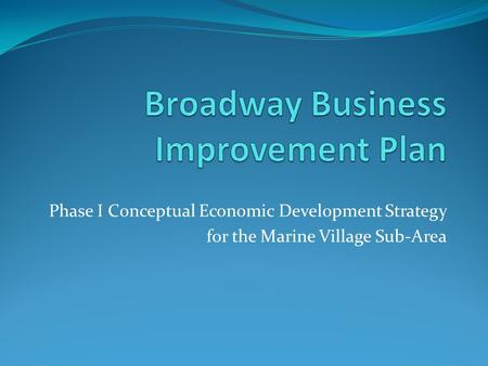 Phase I Conceptual Economic Development Strategy for the Marine Village Sub-Area.