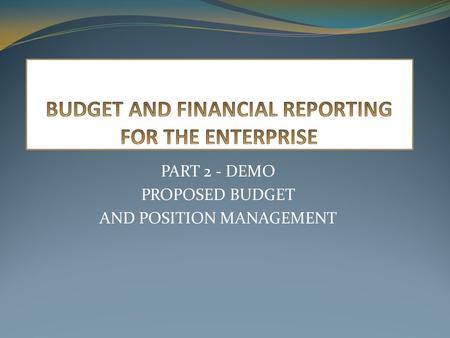 PART 2 - DEMO PROPOSED BUDGET AND POSITION MANAGEMENT.