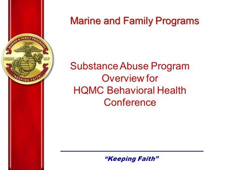 Substance Abuse Program Overview for HQMC Behavioral Health Conference Marine and Family Programs.