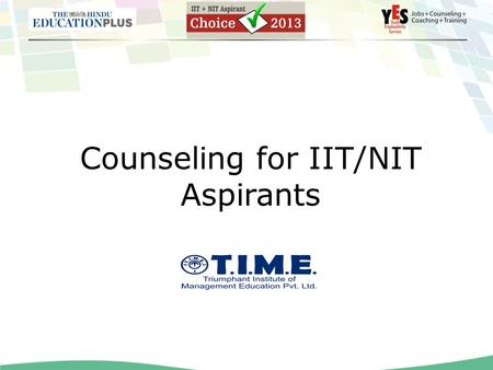 Counseling for IIT/NIT Aspirants. Contents Information about IITs & NITs – Changes in Selection process – Courses available IITs & NITs – Number of seats.