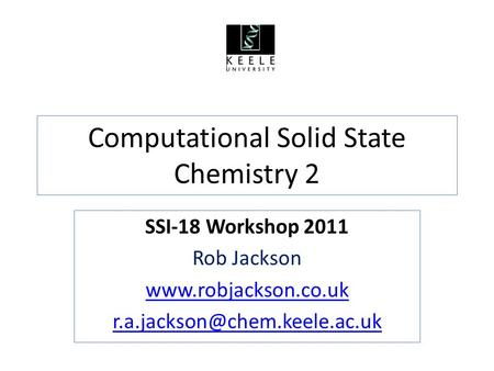 Computational Solid State Chemistry 2 SSI-18 Workshop 2011 Rob Jackson
