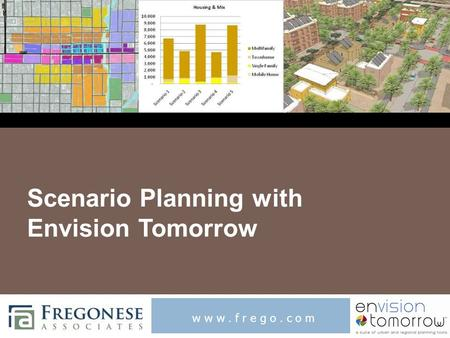 Scenario Planning with Envision Tomorrow www.frego.com.