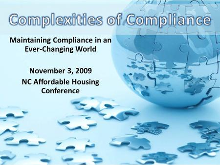 Maintaining Compliance in an Ever-Changing World November 3, 2009 NC Affordable Housing Conference.
