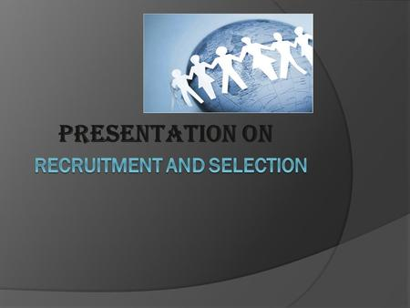 "PRESENTATION ON. Meaning of Recruitment  According to Edwin B. Flippo, ""Recruitment is the process of searching the candidates for employment and stimulating."