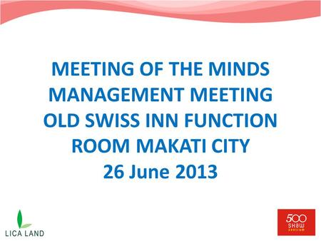 MEETING OF THE MINDS MANAGEMENT MEETING OLD SWISS INN FUNCTION ROOM MAKATI CITY 26 June 2013.