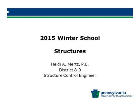 2015 Winter School Structures Heidi A. Mertz, P.E. District 8-0 Structure Control Engineer.