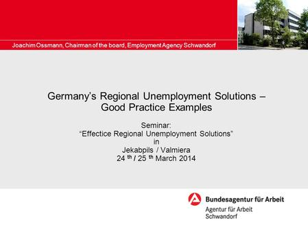 "Germany's Regional Unemployment Solutions – Good Practice Examples Seminar: ""Effectice Regional Unemployment Solutions"" in Jekabpils / Valmiera 24 th /"