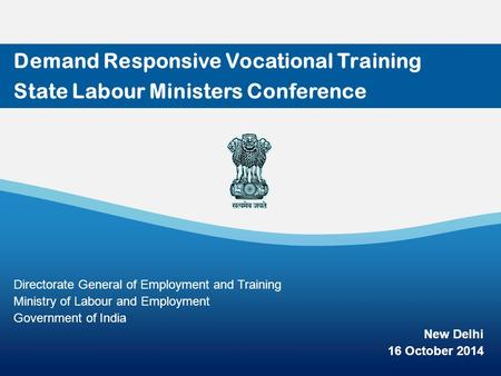 1 Demand Responsive Vocational Training State Labour Ministers Conference Directorate General of Employment and Training Ministry of Labour and Employment.
