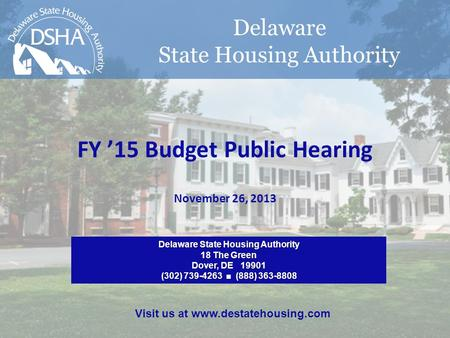Delaware State Housing Authority FY '15 Budget Public Hearing November 26, 2013 Delaware State Housing Authority 18 The Green Dover, DE 19901 (302) 739-4263.