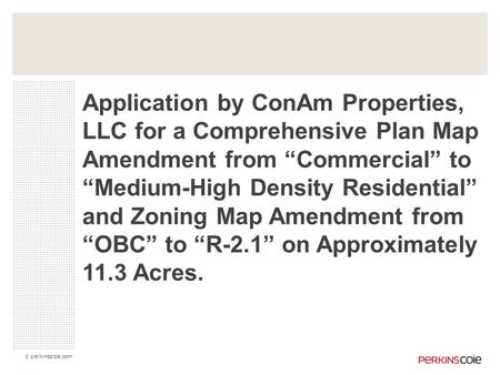 "| perkinscoie.com Application by ConAm Properties, LLC for a Comprehensive Plan Map Amendment from ""Commercial"" to ""Medium-High Density Residential"" and."