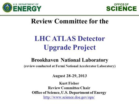 OFFICE OF SCIENCE Review Committee for the LHC ATLAS Detector Upgrade Project Brookhaven National Laboratory (review conducted at Fermi National Accelerator.
