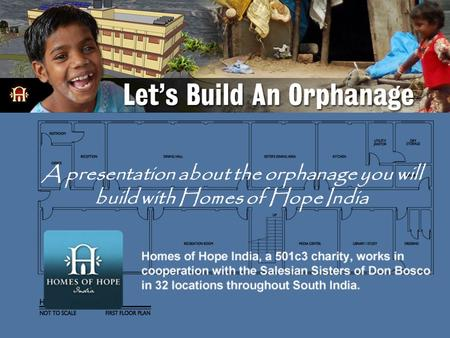 A presentation about the orphanage you will build with Homes of Hope India.